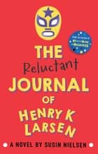 The Reluctant Journal of Henry K. Larsen ebook by Susin Nielsen