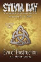Eve of Destruction - A Marked Novel ebook by S. J. Day, Sylvia Day