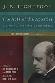 The Acts of the Apostles - A Newly Discovered Commentary ebook by J. B. Lightfoot,Ben Witherington III,Todd D. Still,Jeanette M. Hagen