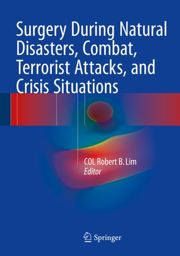 Surgery During Natural Disasters, Combat, Terrorist Attacks, and Crisis Situations ebook by