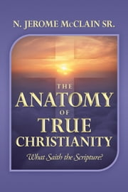 The Anatomy of True Christianity ebook by N. Jerome McClain Sr.