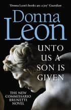 Unto Us a Son Is Given - Shortlisted for the Gold Dagger ebook by Donna Leon