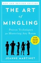 The Art of Mingling, Third Edition - Fun and Proven Techniques for Mastering Any Room ebook by Jeanne Martinet