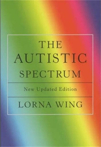 The Autistic Spectrum - Revised edition ebook by Ms Lorna Wing