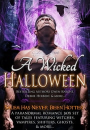 A Wicked Halloween - A Paranormal Romance Box Set of Tales Featuring Witches, Vampires, Shifters, Ghosts, and More... ebook by Gwen Knight,Debbie Herbert,Erzabet Bishop,C.E. Black,Angelica Dawson,Charlie Daye,Cecilia Dominic,Kiki Howell,Gina Kincade,Phoenix Johnson,Sherrie Lea Morgan,Elizabeth A Reeves,Linda Thomas-Sundstrom,Hope Welsh