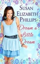 Dream A Little Dream - Number 4 in series ebook by Susan Elizabeth Phillips