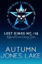 After Glow (Lost Kings MC #11) ebook by Autumn Jones Lake
