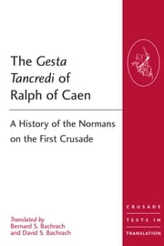 The Gesta Tancredi of Ralph of Caen - A History of the Normans on the First Crusade ebook by Professor Bernard S Bachrach,Dr David S Bachrach,Professor Malcolm Barber,Professor Peter W Edbury,Professor Bernard Hamilton,Professor Norman Housley,Professor Peter Jackson