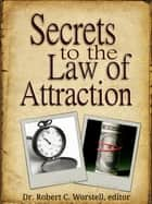 Secrets to the Law of Attraction ebook by Dr. Robert C. Worstell