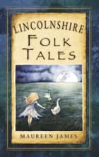 Lincolnshire Folk Tales ebook by Maureen James