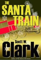 The Santa Train--an Archon Christmas fantasy ebook by Scott W. Clark