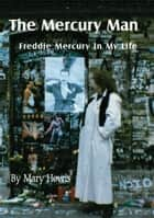 The Mercury Man - Freddie Mercury In My Life ebook by