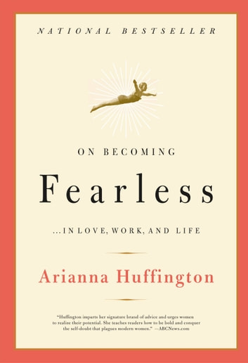 On Becoming Fearless...in Love, Work, and Life ebook by Arianna Huffington