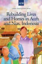 Rebuilding Lives and Homes in Aceh and Nias, Indonesia eBook by Florian Steinberg, Pieter Smidt