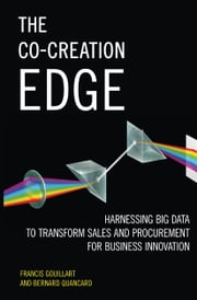 The Co-Creation Edge - Harnessing Big Data to Transform Sales and Procurement for Business Innovation ebook by Francis Gouillart, Bernard Quancard