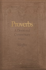 Proverbs: A Devotional Commentary Vol. 1 ebook by Gil Stieglitz