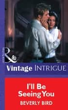 I'll Be Seeing You (Mills & Boon Vintage Intrigue) ebook by Beverly Bird