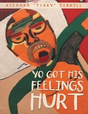 "Yo Got His Feelings Hurt ebook by Richard ""Terry"" Terrill"