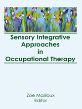 Sensory Integrative Approaches in Occupational Therapy ebook by Florence S Cromwell