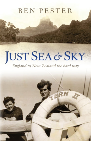 Just Sea and Sky - England to New Zealand the Hard Way ebook by Ben Pester