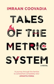 Tales of the Metric System - A Novel ebook by Imraan Coovadia