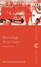 Musicology: The Key Concepts ebook by David Beard,Kenneth Gloag