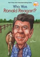 Who Was Ronald Reagan? eBook by Joyce Milton, Who HQ, Elizabeth Wolf