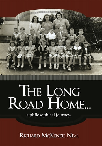 The Long Road Home... - a philosophical journey. ebook by Richard McKenzie Neal