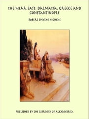 The Near East: Dalmatia, Greece and Constantinople ebook by Robert Smythe Hichens