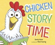 Chicken Story Time ebook by Sandy Asher,Mark Fearing