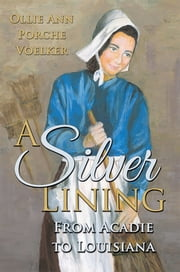 A Silver Lining - From Acadie to Louisiana ebook by Ollie Ann Porche Voelker