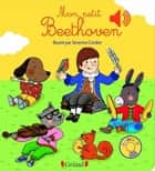 Mon petit Beethoven ebook by Emilie COLLET, Séverine CORDIER