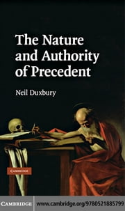 The Nature and Authority of Precedent ebook by Duxbury,Neil