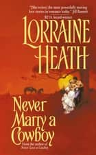 Never Marry a Cowboy eBook by Lorraine Heath
