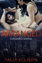 Arranged: Cassaro Mafia ebook by Talia Ellison
