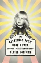 Greetings from Utopia Park ebook by Claire Hoffman