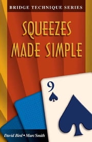 The Bridge Technique Series 9: Squeezes Made Simple ebook by David Bird,Marc Smith