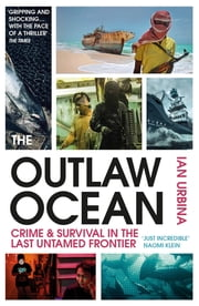 The Outlaw Ocean - Crime and Survival in the Last Untamed Frontier ebook by Ian Urbina