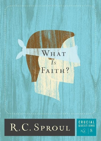 What is Faith? ebook by R.C. Sproul