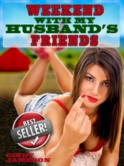 Weekend With My Husband's Friends (A Slut Wife Erotica Story) ebook by Cindy Jameson