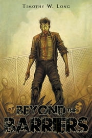 Beyond the Barriers: A Zombie Novel ebook by Timothy Long
