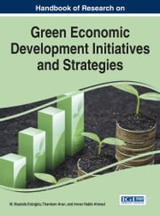 Handbook of Research on Green Economic Development Initiatives and Strategies ebook by M. Mustafa Erdoğdu,Thankom Arun,Imran Habib Ahmad