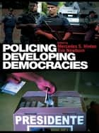 Policing Developing Democracies ebook by Mercedes S. Hinton,Tim Newburn