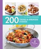 200 Tapas & Spanish Dishes ebook by Emma Lewis