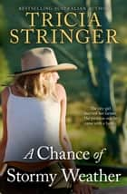 A Chance Of Stormy Weather ebook by Tricia Stringer