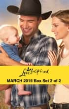 Love Inspired March 2015 - Box Set 2 of 2 - The Cowboy's Forever Family\Finding His Way Home\Engaged to the Single Mom ebook by Deb Kastner, Mia Ross, Lee Tobin McClain