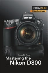Mastering the Nikon D800 ebook by Darrell Young
