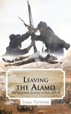 Leaving the Alamo - The Incredible Journey of Sam and Joe ebook by Isaac Newton
