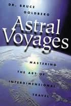 Astral Voyages ebook by Bruce Goldberg