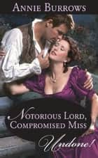 Notorious Lord, Compromised Miss (Mills & Boon Historical Undone) ebook by Annie Burrows